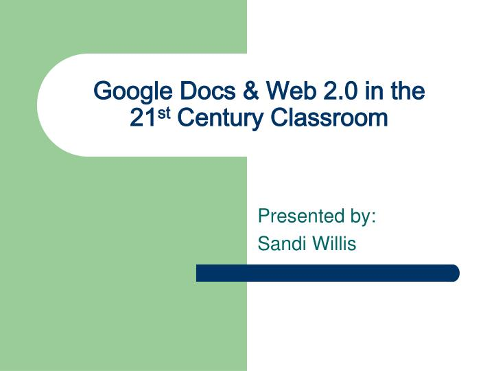 google docs web 2 0 in the 21 st century classroom