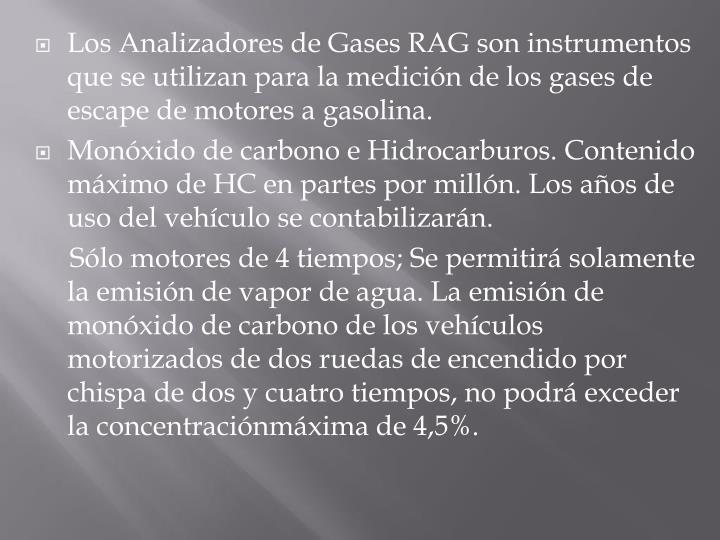 Los Analizadores de Gases RAG son instrumentos que se utilizan para la medición de los gases de escape de motores a gasolina.