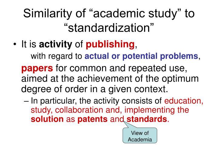 "Similarity of ""academic study"" to ""standardization"""