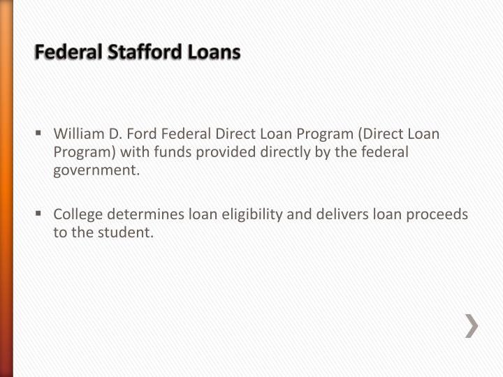 William D. Ford Federal Direct Loan Program (Direct Loan Program) with funds provided directly by the federal government.