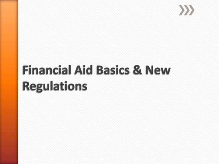 Financial Aid Basics & New Regulations