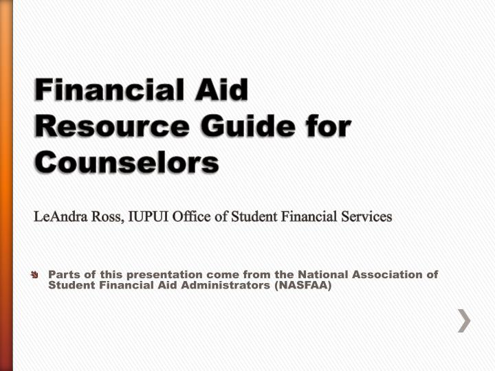 Financial aid resource guide for counselors leandra ross iupui office of student financial services