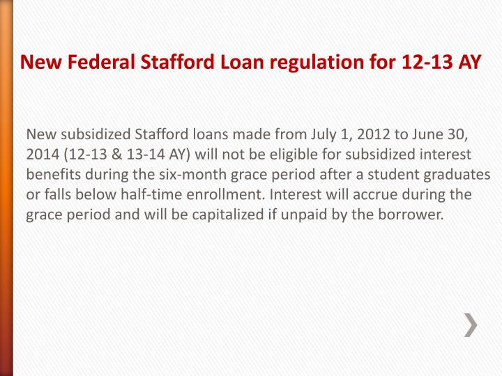 New Federal Stafford Loan regulation for 12-13 AY