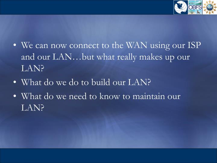 We can now connect to the WAN using our ISP and our LAN…but what really makes up our LAN?