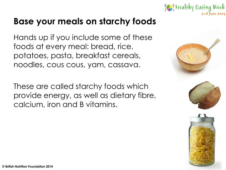 Base your meals on starchy foods