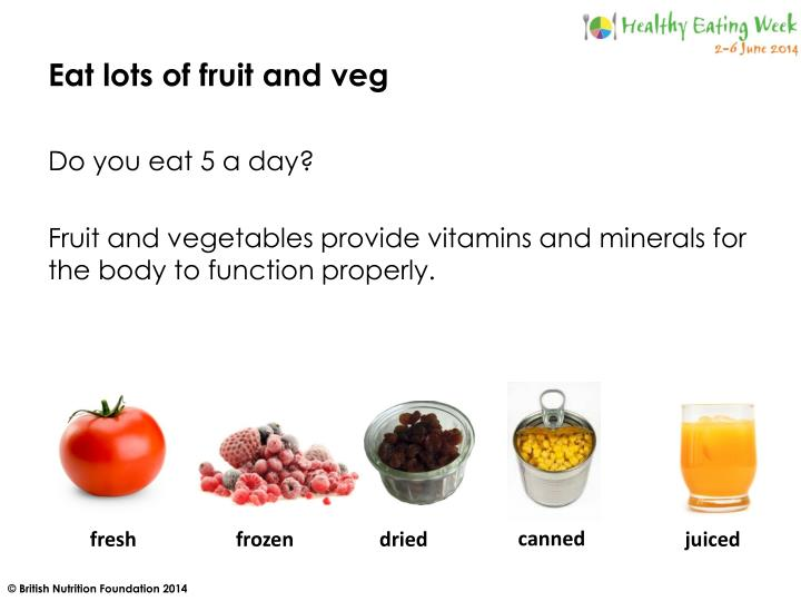 Eat lots of fruit and veg