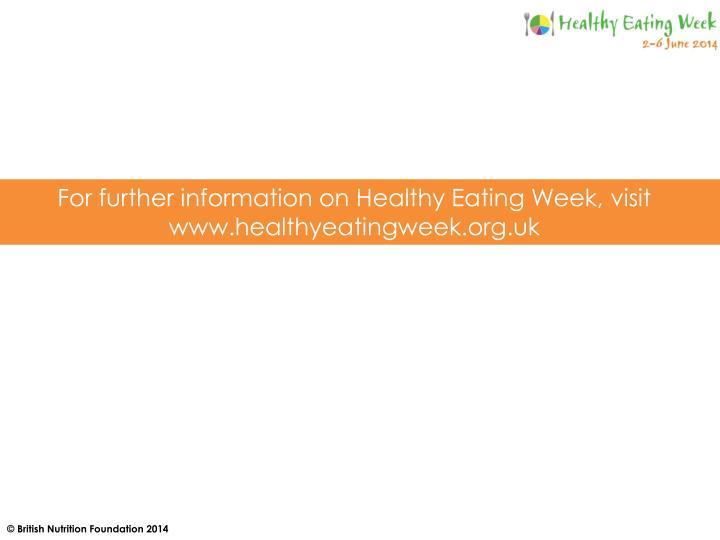 For further information on Healthy Eating Week, visit www.healthyeatingweek.org.uk