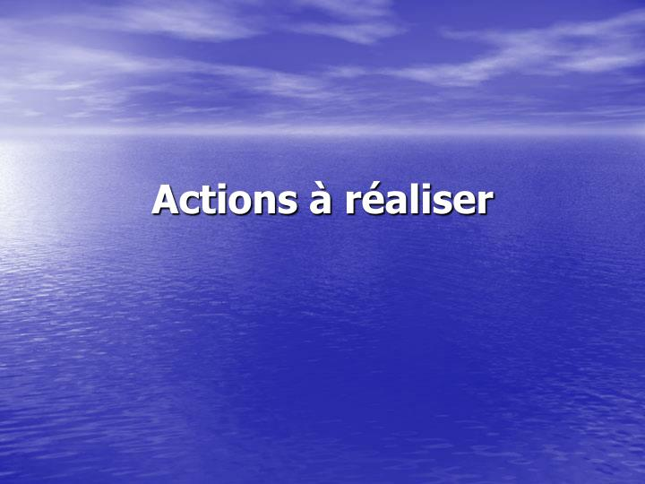 Actions à réaliser