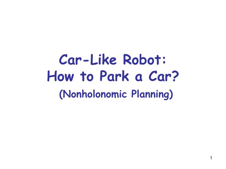 Car like robot how to park a car nonholonomic planning