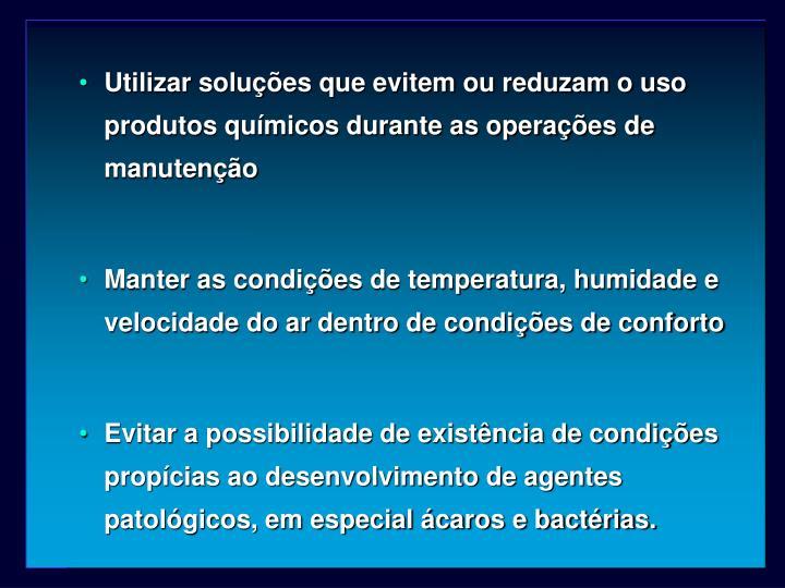 Utilizar soluções que evitem ou reduzam o uso produtos químicos durante as operações de manutenção
