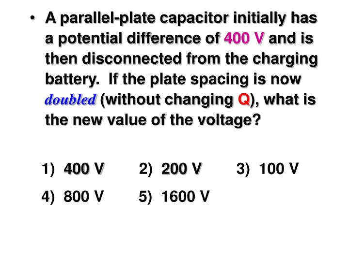 A parallel-plate capacitor initially has a potential difference of