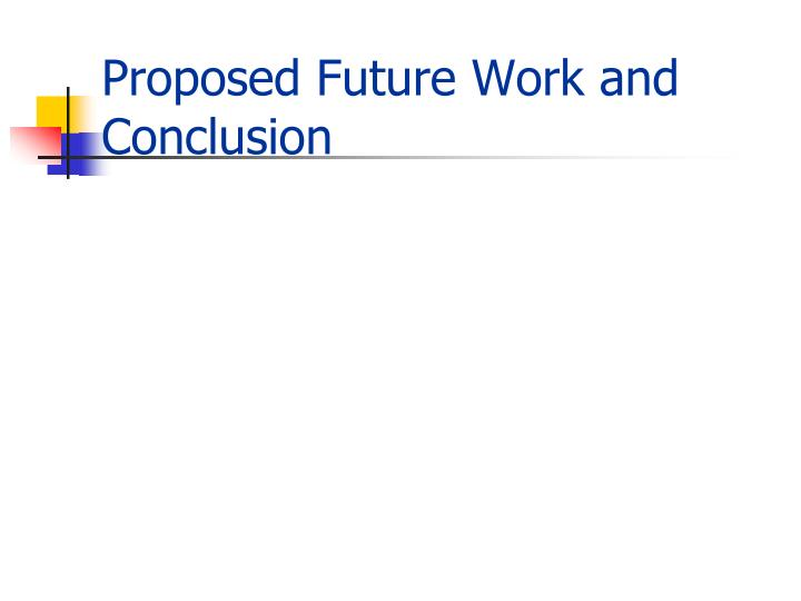 Proposed Future Work and Conclusion