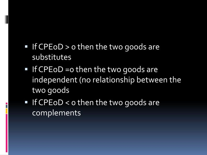 If CPEoD > 0 then the two goods are substitutes
