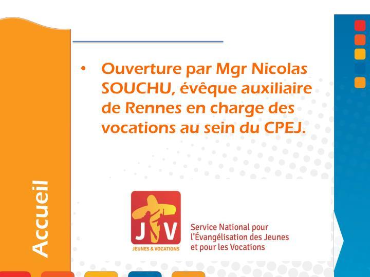 Ouverture par Mgr Nicolas SOUCHU, évêque auxiliaire de Rennes en charge des vocations au sein du CPEJ.