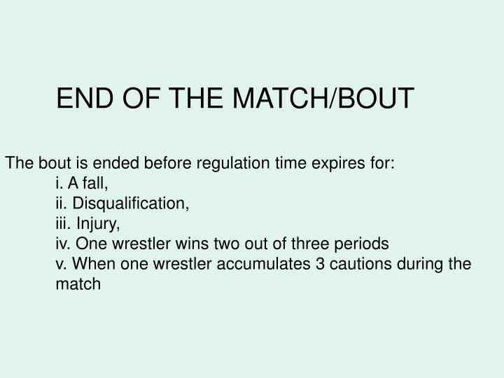 END OF THE MATCH/BOUT