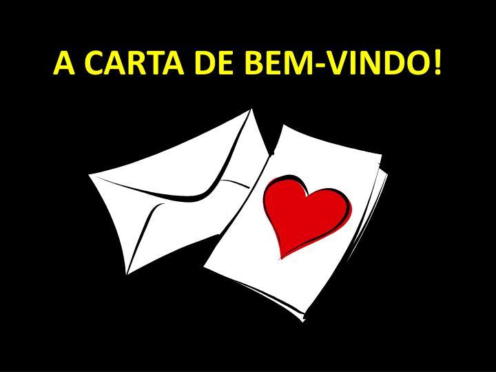 A CARTA DE BEM-VINDO!
