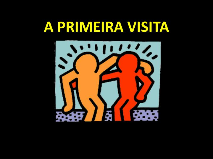 A PRIMEIRA VISITA