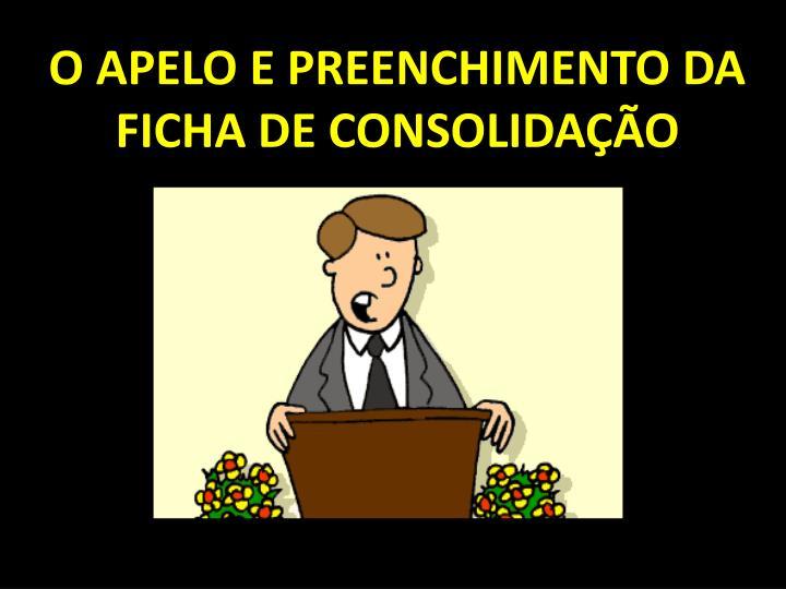 O APELO E PREENCHIMENTO DA FICHA DE CONSOLIDAÇÃO
