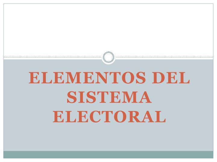 ELEMENTOS DEL SISTEMA ELECTORAL