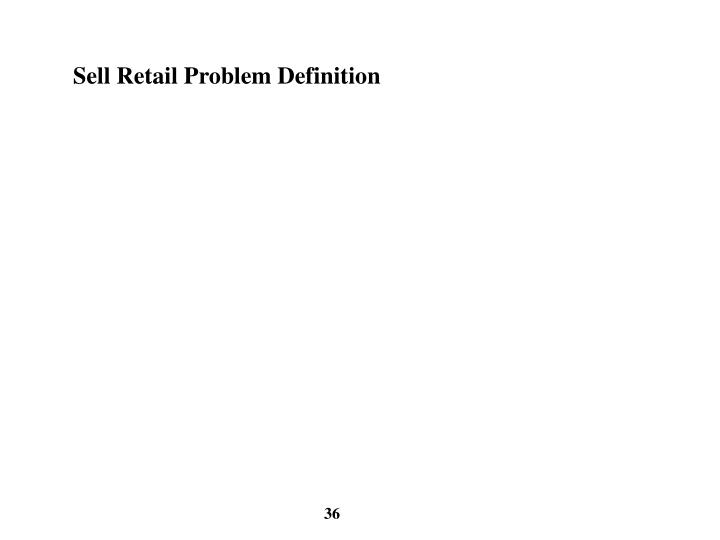 Sell Retail Problem Definition