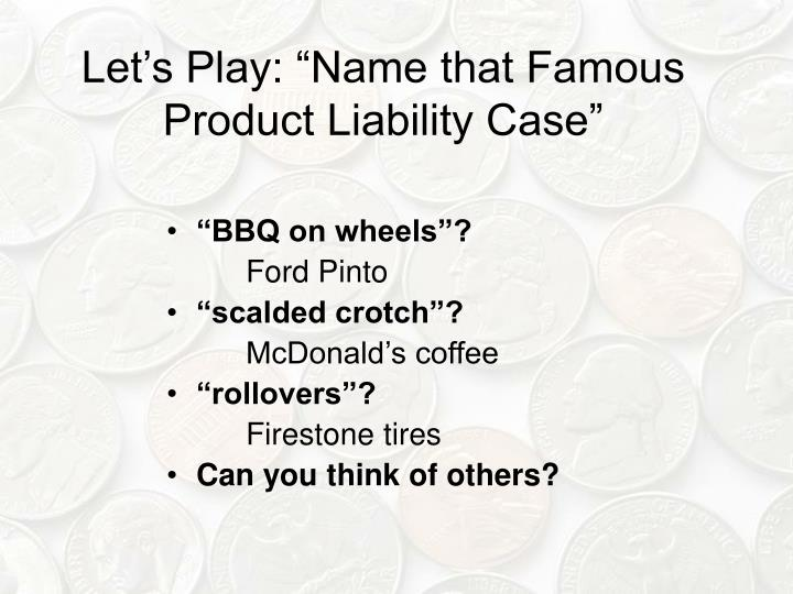 Let s play name that famous product liability case