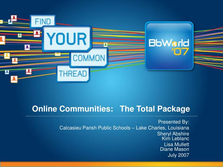 Online Communities:   The Total Package