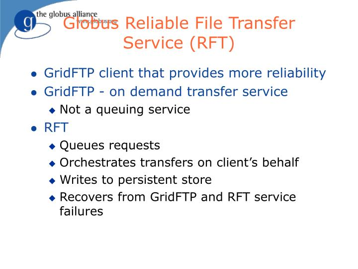 Globus Reliable File Transfer Service (RFT)