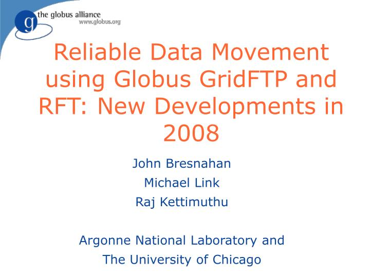 Reliable data movement using globus gridftp and rft new developments in 2008