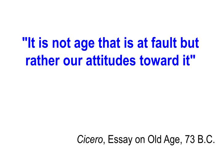 """It is not age that is at fault but rather our attitudes toward it"""