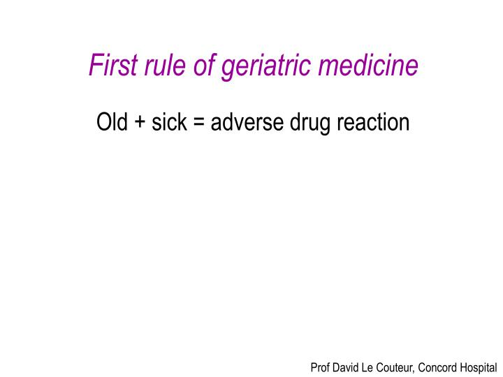 First rule of geriatric medicine