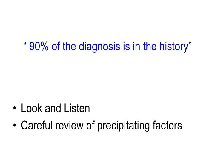 """ 90% of the diagnosis is in the history"""