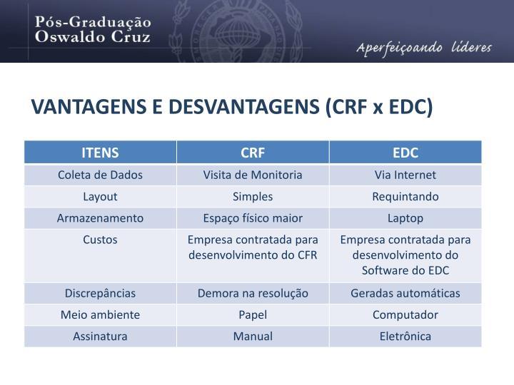 VANTAGENS E DESVANTAGENS (CRF x EDC