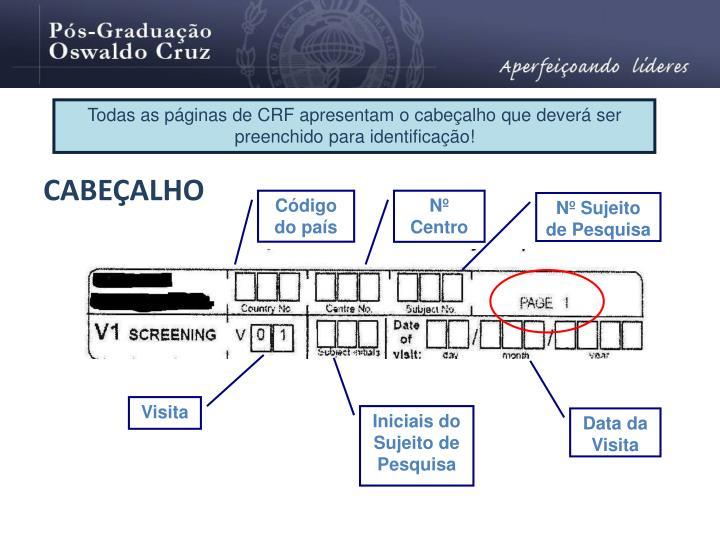 Todas as páginas de CRF apresentam o cabeçalho que deverá ser preenchido para identificação!