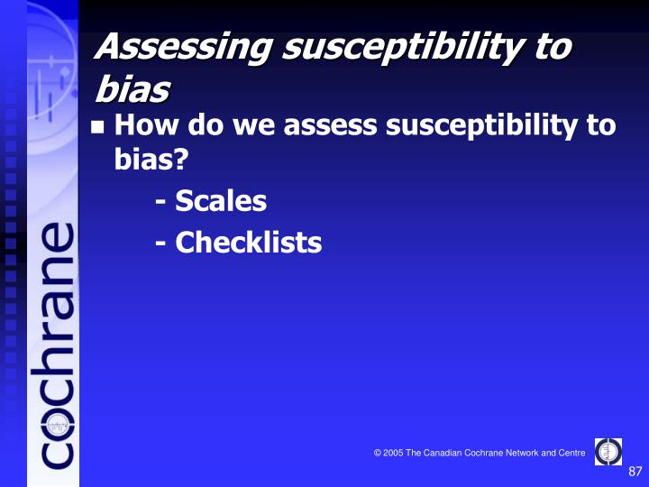 How do we assess susceptibility to bias?
