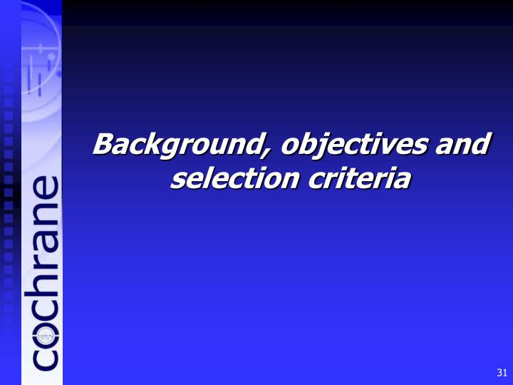 Background, objectives and selection criteria