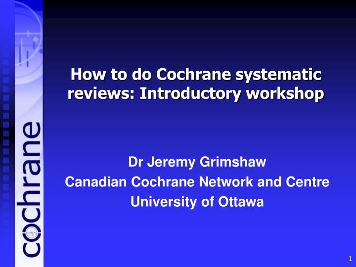 How to do Cochrane systematic reviews: Introductory workshop