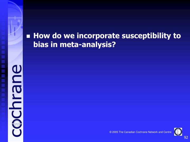 How do we incorporate susceptibility to bias in meta-analysis?