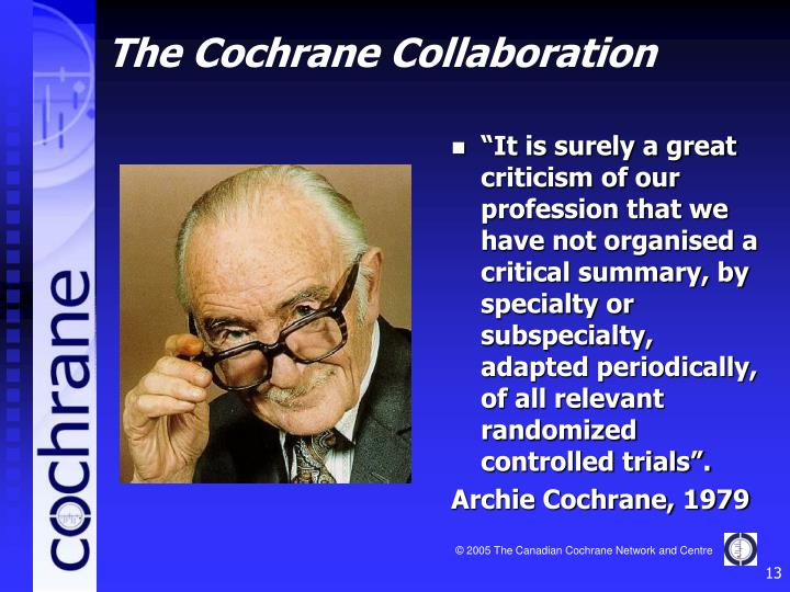 """It is surely a great criticism of our profession that we have not organised a critical summary, by specialty or subspecialty, adapted periodically, of all relevant randomized controlled trials""."