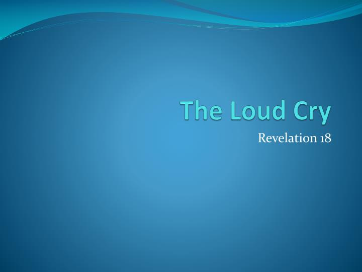 The loud cry