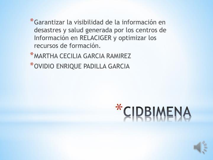 Garantizar la visibilidad de la información en desastres y salud generada por los centros de Información en RELACIGER y optimizar los recursos de formación.