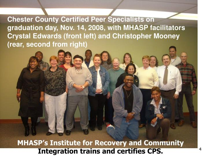 Chester County Certified Peer Specialists on graduation day, Nov. 14, 2008, with MHASP facilitators Crystal Edwards (front left) and Christopher Mooney (rear, second from right)