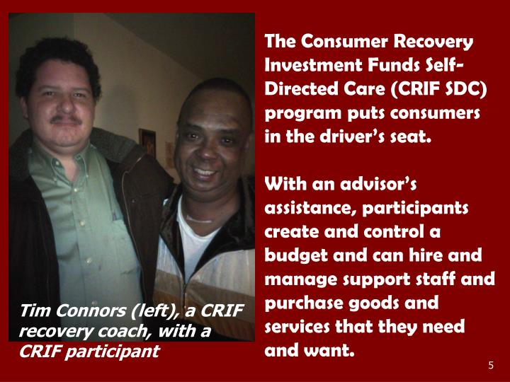 The Consumer Recovery Investment Funds Self-Directed Care (CRIF SDC) program puts consumers in the driver's seat.