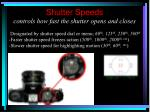shutter speeds controls how fast the shutter opens and closes