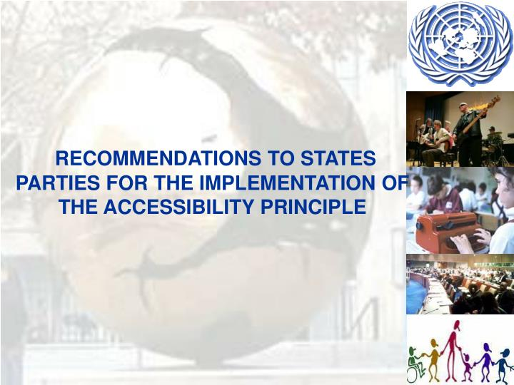 RECOMMENDATIONS TO STATES PARTIES FOR THE IMPLEMENTATION OF THE ACCESSIBILITY PRINCIPLE