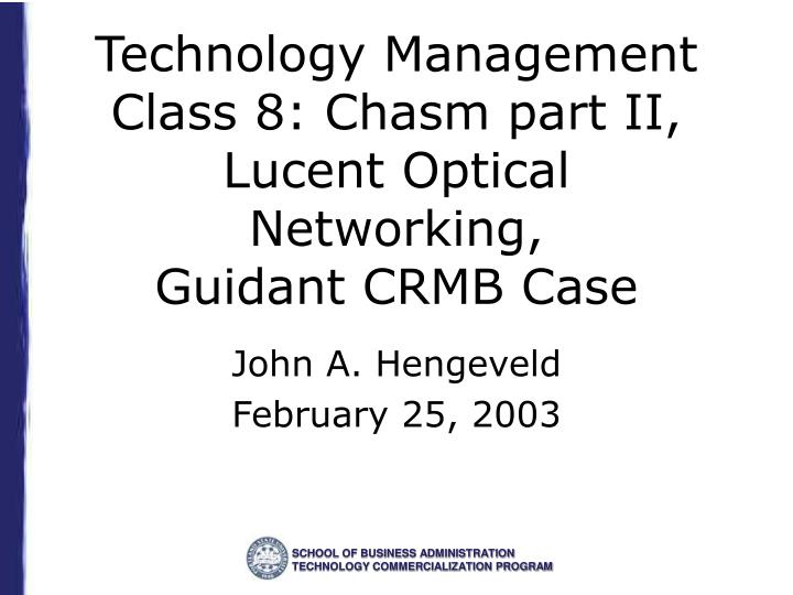technology management class 8 chasm part ii lucent optical networking guidant crmb case