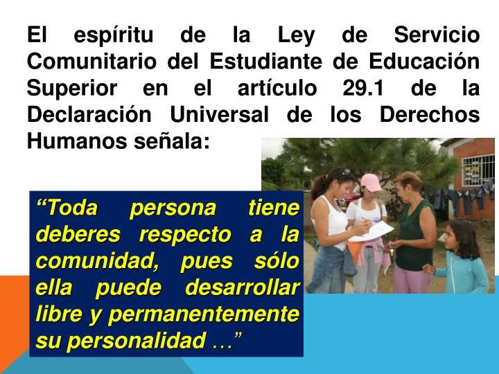 El espíritu de la Ley de Servicio Comunitario del Estudiante de Educación Superior en el artículo 29.1 de la Declaración Universal de los Derechos Humanos señala:
