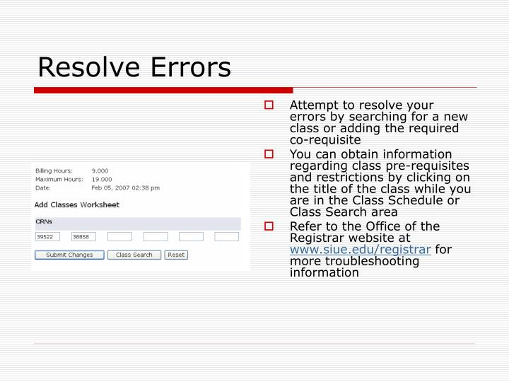 Attempt to resolve your errors by searching for a new class or adding the required co-requisite