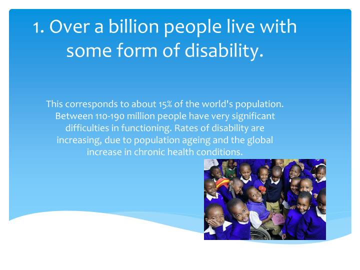 1 over a billion people live with some form of disability