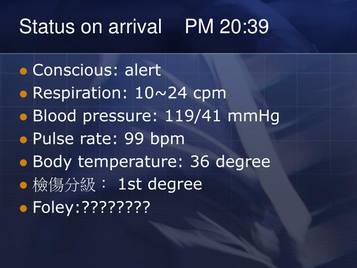 Status on arrival    PM 20:39