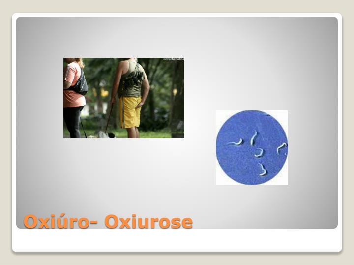 Oxiúro- Oxiurose